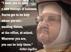 I want you to have a new concept of holiness. You've got to be holy where you are: washing dishes, at the office, at school. Catholic Quotes, Catholic Prayers, Catholic Saints, Religious Quotes, Roman Catholic, Mother Angelica, Soli Deo Gloria, Blessed Mother Mary, Saint Quotes