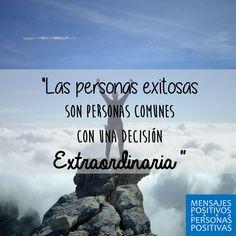 """Nunca lo olvides: """"Las personas exitosas son personas comunes con una decisión Extraordinaria"""" #SiemprePositivos"""