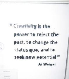Ai Weiwei Creativity is the power to reject the past, to change the existing . Ai Weiwei, Wei Wei, Artist Quotes, Conceptual Art, Wise Words, Favorite Quotes, Quotations, Inspirational Quotes, Wisdom