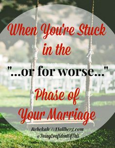 "What happens when you're stuck in the ""...or for worse..."" part of your marriage vows?"
