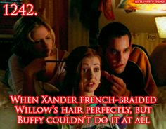 When Xander French-braided Willow's hair perfectly, but Buffy couldn't do it at all