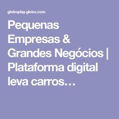 Pequenas Empresas & Grandes Negócios | Plataforma digital leva carros…