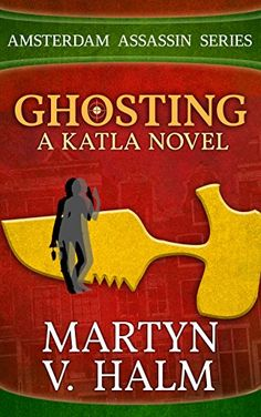 Ghosting - A Katla Novel (Amsterdam Assassin Series Book 4) - Kindle edition by Martyn V. Halm, Farah Evers. Mystery, Thriller & Suspense Kindle eBooks @ Amazon.com.