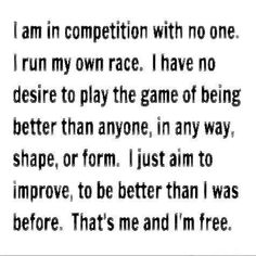 I'm not in competition with no one. I just keep improving myself and keep my eyes on my goals to be the best I can be.