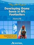 Play with Purpose: Developing Game Sense in AFL Footballers: a resourc - ACHPER - The Australian Council for Health, Physical Education and Recreation Inc. Shanne PIll.