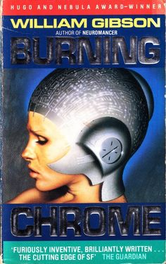 Burning Chrome, a cyberpunk anthology book by William Gibson.