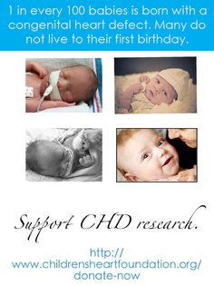 "According to The Children's Heart Foundation,""CHDs are responsible for 1/3 of all birth defect-related deaths and sadly 20 percent of children who make it through birth will not survive past their first birthday. Although a child is born every 15 minutes with a CHD, research continues to be grossly under-funded in America.""  We can't change statistics, but we can help grow funding! Share and help bring awareness to the number one birth defect. http://www.childrensheartfoundation.org/donate-n..."