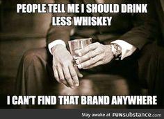 Less whiskey