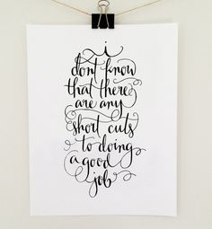 """""""I don't know that there are any short cuts to doing a good job"""" - quote by Sandra Day O'Connor - hand lettered art print by Jenny Highsmith."""