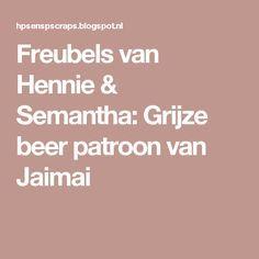 Freubels van Hennie & Semantha: Grijze beer patroon van Jaimai