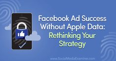Facebook Ad Success Without Apple Data: Rethinking Your Strategy : Social Media Examiner Facebook Marketing, Online Marketing, Social Media Marketing, Pinterest Advertising, Online Advertising, Internet Tracking, Using Facebook For Business, Competitor Analysis, Ads