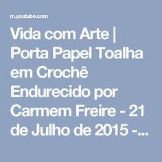 Vida com Arte | Porta Papel Toalha em Crochê Endurecido por Carmem Freire - 21 de Julho de 2015 - YouTube