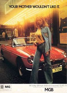 """1973 MG MGB - """"Your mother wouldn't like it"""" Mg Mgb, Poster Ads, Car Posters, Room Posters, Vintage Advertisements, Vintage Ads, Retro Ads, Vintage Racing, Vintage Posters"""