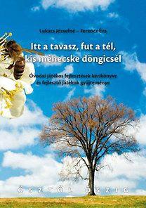 Ferencz Éva, Lukács Józsefné: Itt a tavasz, fut a tél, kis méhecske döngicsél