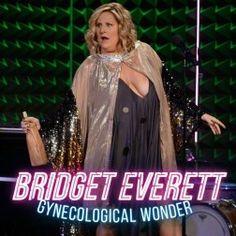 Bridget Everett- gynecological wonder