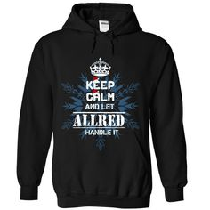 (Tshirt Perfect Sell) Keep calm and let ALLRED handle it 2016 Shirts of month Hoodies Tees Shirts
