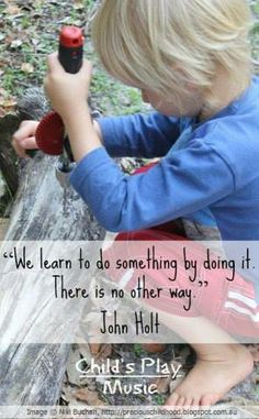 """We learn to do something by doing it. There is no other way."" - John Holt ≈≈"