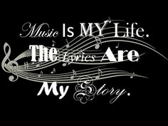 music is my life the lyrics are my story<3