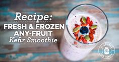 Fresh and Frozen Any-Fruit Kefir Smoothie