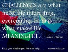 Not everything in life needs to be a challenge.  Finding the help you need to lose weight can be as easy as contacting the staff at the Center for Weight Loss Success.   www.cfwls.com/
