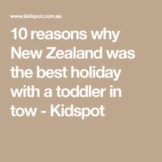 10 reasons why New Zealand was the best holiday with a toddler in tow - Kidspot