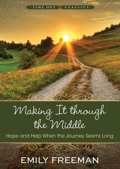 """#FHE Lesson from """"Making It Through the Middle--Hope and Help When the Journey Seems Long"""" the journey, fhe idea"""