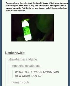 Have you laughed today? Enjoy the meme 'Mountain Dew' uploaded by Memedroid: the best site to see, rate and share funny memes! My Tumblr, Tumblr Funny, Funny Memes, Hilarious, Dankest Memes, The More You Know, Good To Know, Quotes Risk, Advice Quotes