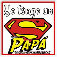 Frases para tu Muro: Yo tengo un super papá