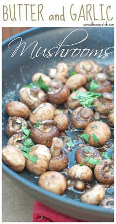 Incredibly fast, easy, and delicious Baby Bella Mushrooms sauteed in Butter and Garlic