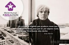 An artist is someone who produces things that people don't need to have but ... for some reason- thinks it would be a good idea to give them  Andy Warhol    www.facebook.com/worldhumanrevolution