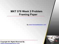 Get an A+ is quite difficult but knowing that the how to get it and still not doing so is foolish. Join http://www.TransWebeTutors.com/ and we provide all the course including MKT 578 Week 2 Problem Framing Paper that will lead you to success.