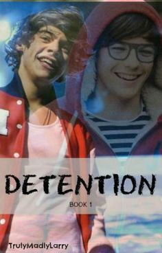 Detention ~Larry Stylinson~ (feat. Niam)  I read this and it is a truly amazing fanfiction.