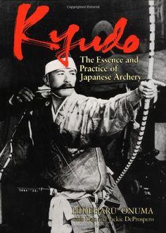 Kyudo: The Essence and Practice of Japanese Archery, Hideharu Onuma, 1993, Kyudo…