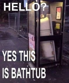 Keeping the tub safe in the phone booth!