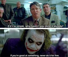 If you're good at something, never do it for free. The Joker, The Dark Knight. Gotham Joker, Joker And Harley, Harley Quinn, Heath Legder, Joker Heath, Joker Quotes, Movie Quotes, Heath Ledger Young, Joker Facts