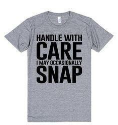Handle With Care I May Occasionally Snap T-Shirt - Funny Shirt Sayings - Ideas of Funny Shirt Sayings - Handle With Care I May Occasionally Snap T-Shirt Quote Tshirts, Funny Shirt Sayings, Sarcastic Shirts, T Shirts With Sayings, Funny Tees, Funny Quotes, Shirt Quotes, Life Quotes, Cool Shirts