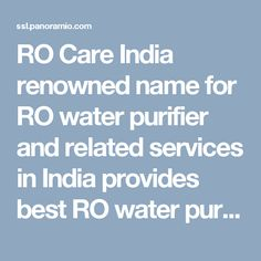 RO Care India renowned name for RO water purifier and related  services in India provides best RO water purifier and service packages at affordable prices.