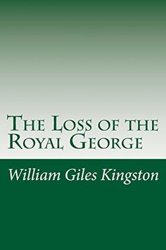 The Loss of the Royal George by William Henry Giles Kingston Hardback no date