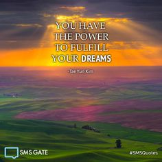 You have the power to fulfill your dreams. - Tae Yun Kim #SMSQuotes
