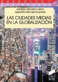 Las ciudades medias en la globalización / Andrés Precedo Ledo, Alberto Míguez Iglesias http://encore.fama.us.es/iii/encore/record/C__Rb2601622?lang=spi