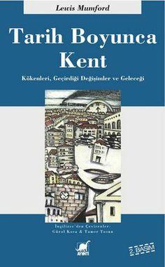 tarih boyunca kent   kokenleri  gecirdigi donusumler ve gelecegi - lewis mumford - ayrinti yayinlari  http://www.idefix.com/kitap/tarih-boyunca-kent-kokenleri-gecirdigi-donusumler-ve-gelecegi-lewis-mumford/tanim.asp