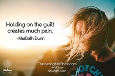 """""""Holding on the guilt creates much pain."""" -MarBeth Dunn Proud Member of The Wellness Universe #WUVIP"""