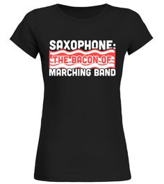 Saxophone: The Bacon of Marching Band T-Shirt Saxophone T-shirt
