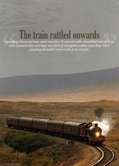 Hogwarts Express  -  The train rattled onwards speeding them out into open country. It was an odd, unsettled sort of day; one moment the carriage was full of sunlight and the next they were passing beneath ominously grey clouds.