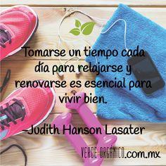Tomarse un tiempo cada día para relajarse y renovarse es esencial para vivir bien. -Judith Hanson #EscogeSaludable  www.verdeorganico.com.mx