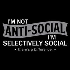 Funny Im Not Anti-Social Im Selectively Social T-shirt! Great tshirt for the anti-social! Available in various styles, colors and sizes. Sassy Quotes, True Quotes, Quotes To Live By, Funny Quotes, Random Quotes, Funny Humor, Badass Quotes, Anti Social, Introvert