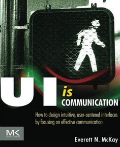 UI is Communication: How to Design Intuitive, User Center...