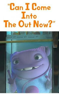 "Oh from the movie Home by Dreamworks ""Can I come into the out now?"""