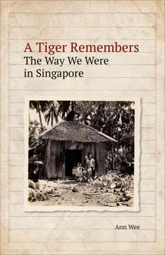 A Tiger Remembers: The Way We Were in Singapore