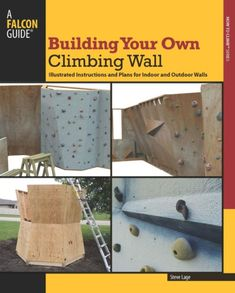 Building Your Own Climbing Wall: Illustrated Instructions and Plans for Indoor and Outdoor Walls (How To Climb Series): Steve Lage: Indoor Climbing Gym, Home Climbing Wall, Kids Climbing, Bloc Escalade, Rock Climbing Techniques, Bouldering Wall, Build A Playhouse, Indoor Playhouse, Backyard Play